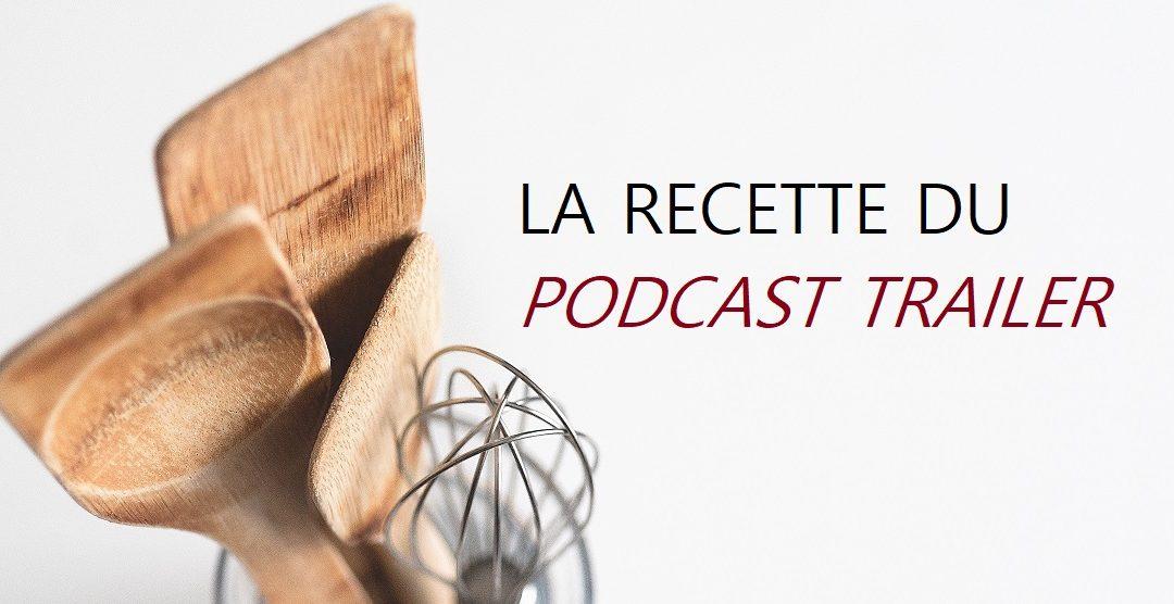 La recette du podcast trailer